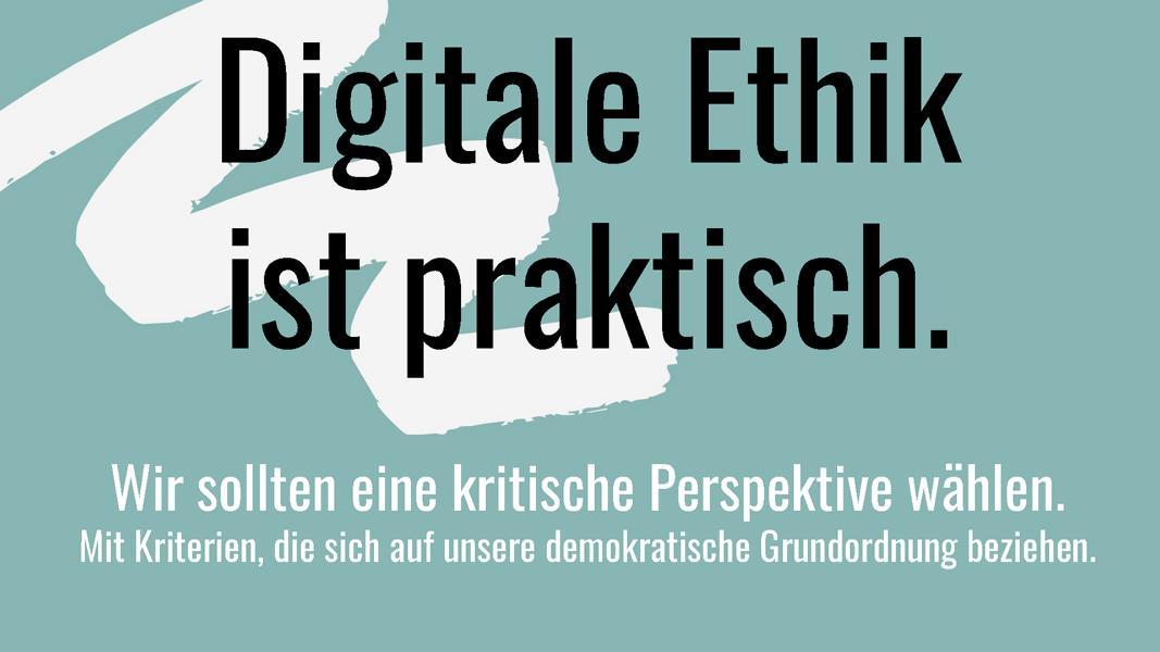 Digitale Ethik ist praktisch!